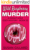 Wild Raspberry Murder: A Donut Hole Cozy Mystery - Book 53