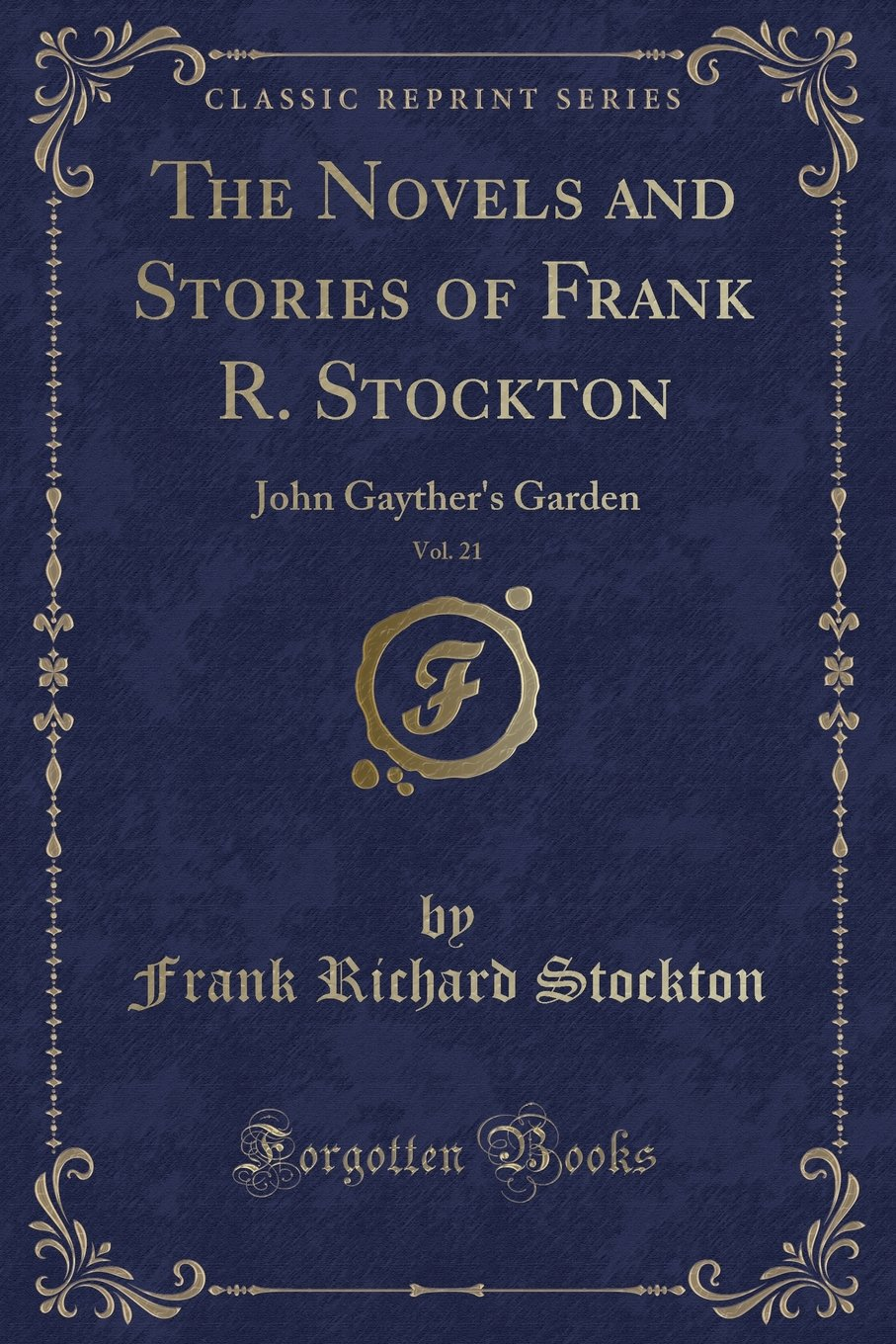 Read Online The Novels and Stories of Frank R. Stockton, Vol. 21: John Gayther's Garden (Classic Reprint) PDF