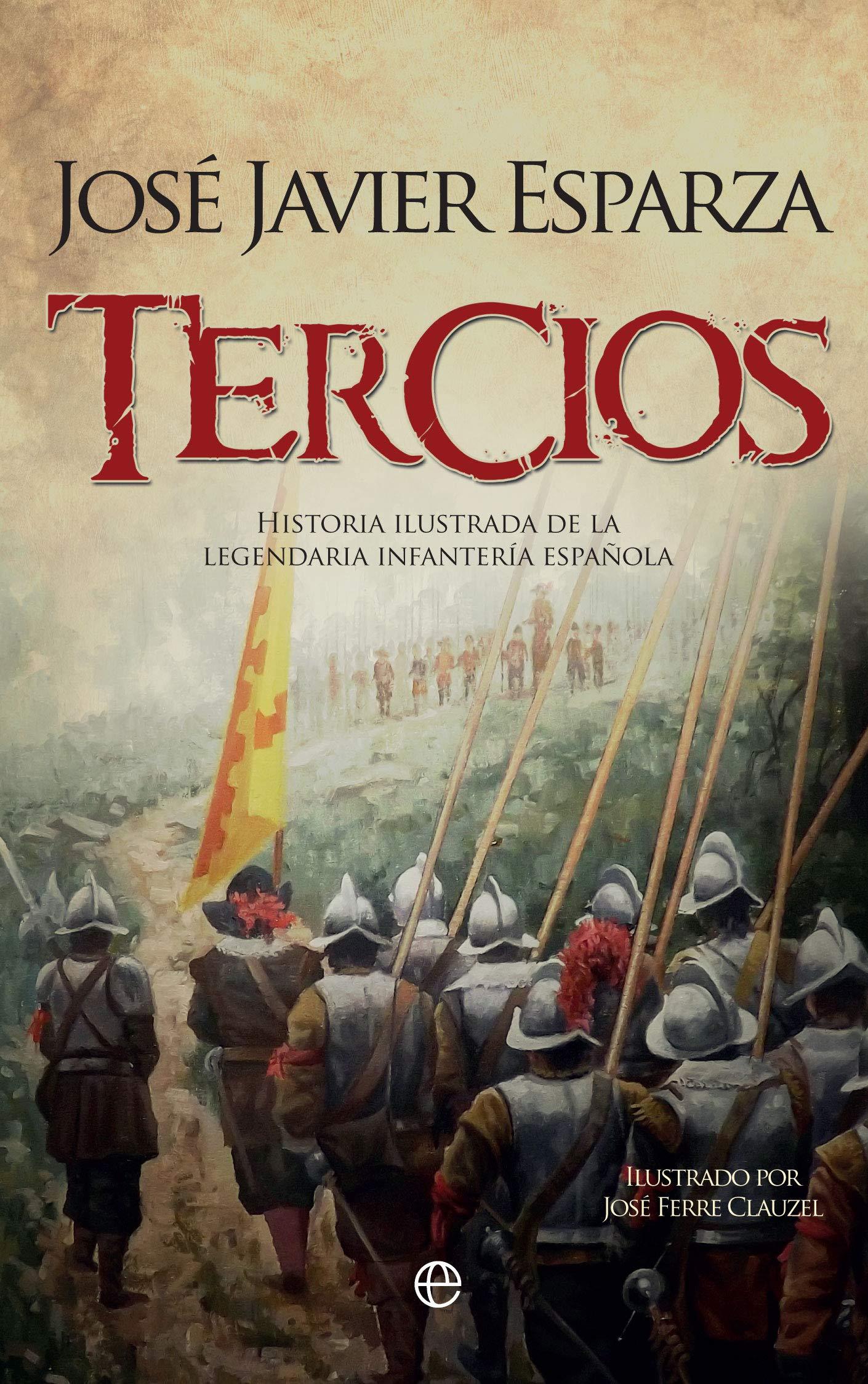 Tercios: Historia ilustrada de la legendaria Infantería española ...