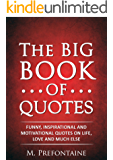 The Big Book of Quotes: Funny, Inspirational and Motivational Quotes on Life, Love and Much Else