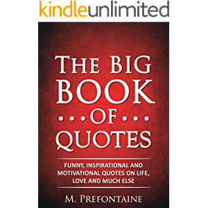 The Big Book of Quotes: Funny, Inspirational and Motivational Quotes on Life, Love and Much Else (Quotes For Every…