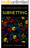Subnetting : The Complete Beginner's Guide - Step By Step Instructions (The Black Book)