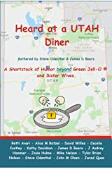 Heard at a UTAH Diner: A Shortstack of Humor beyond Green Jell-O and Sister Wives (Utah Humor Anthology Book 1) Kindle Edition