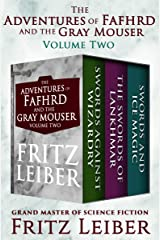 The Adventures of Fafhrd and the Gray Mouser Volume Two: Swords Against Wizardry, The Swords of Lankhmar, and Swords and Ice Magic Kindle Edition
