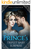 The Prince's Triplet Baby Surprise - A Multiple Baby Royal Romance (More Than He Bargained For Book 8)