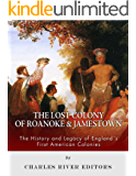 The Lost Colony of Roanoke and Jamestown: The History and Legacy of England's First American Colonies