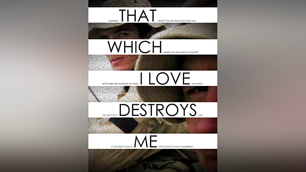 That Which I Love Destroys Me