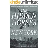 The Hidden Horses of New York: An Equestrian Novel