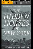 The Hidden Horses of New York: An Equestrian Novel