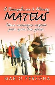 O Evangelho em 3 Minutos - MATEUS: Uma mensagem urgente para quem tem pressa (Portuguese Edition)