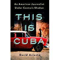 This Is Cuba: An American Journalist Under Castro's Shadow (International Edition)