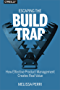 Escaping the Build Trap: How Effective Product Management Creates Real Value (English Edition)