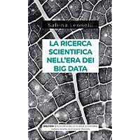 La ricerca scientifica nell'era dei big data. Cinque modi in cui i Big Data danneggiano la scienza, e come salvarla