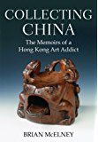 Collecting China: The Memoirs of a Hong Kong Art Addict