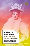 La zarina Alessandra: Il destino dell'ultima imperatrice di Russia (Oscar storia Vol. 407)