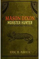Mason Dixon - Monster Hunter: A New Templars Novella (Mason Dixon, Monster Hunter Book 1) Kindle Edition