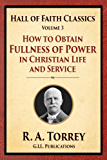 How to Obtain Fullness of Power in Christian Life and Service (Hall of Faith Classics Book 3)