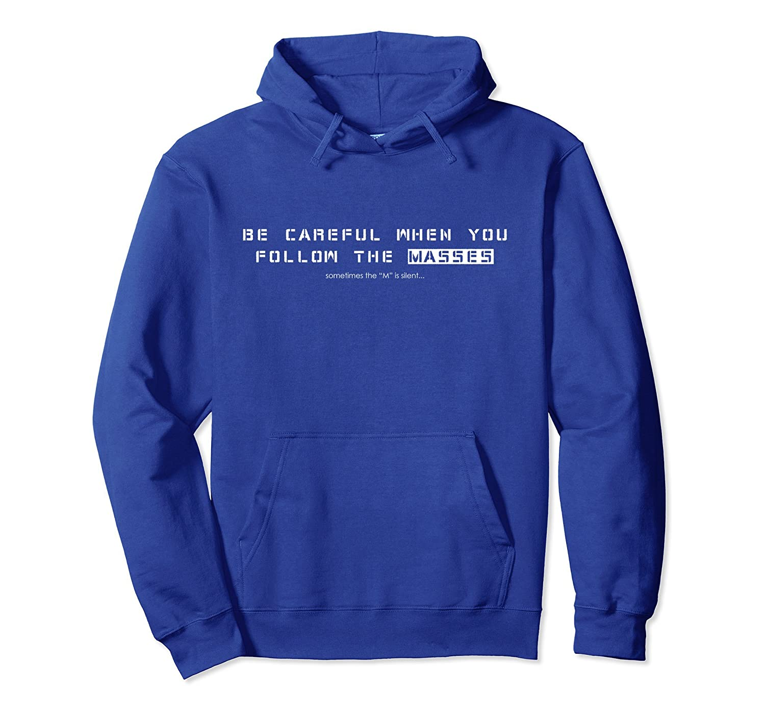 Be Careful When You Follow The Masses Sarcastic Funny Hoodie- TPT