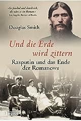 Und die Erde wird zittern: Rasputin und das Ende der Romanows (German Edition) Kindle Edition