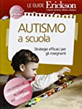Autismo a scuola. Stategie efficaci per gli insegnanti