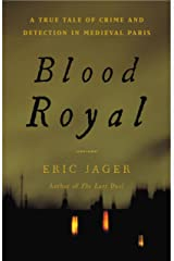 Blood Royal: A True Tale of Crime and Detection in Medieval Paris Kindle Edition