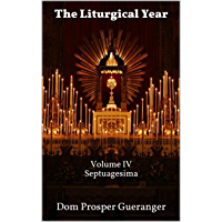 The Liturgical Year: Volume IV - Septuagesima