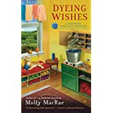 Dyeing Wishes: A Haunted Yarn Shop Mystery