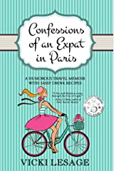Confessions of an Expat in Paris: A Humorous Travel Memoir with Sassy Drink Recipes (American in Paris) Kindle Edition