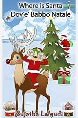 Children's book Italian : Where is Santa - Dov'è Babbo Natale (Bilingual Edition) English-Italian Picture book for children: Un libro illustrato per bambini ... Christmas Vol. 2) (Italian Edition) Kindle Edition