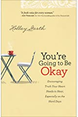You're Going to Be Okay: Encouraging Truth Your Heart Needs to Hear, Especially on the Hard Days Kindle Edition
