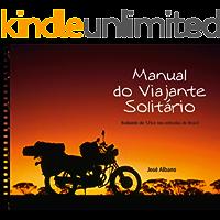 Manual do Viajante Solitário: Rodando de 125cc  nas estradas do Brasil: José Albano