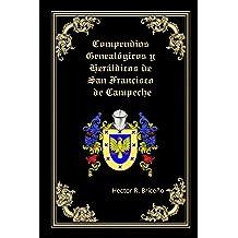 Compendios Genealogicos y Heraldicos de San Francisco de Campeche: Tomo IV (Spanish Edition) Jun 30, 2017