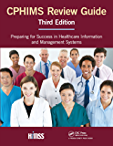 CPHIMS Review Guide: Preparing for Success in Healthcare Information and Management Systems (HIMSS Book Series)