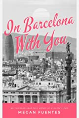 In Barcelona With You: An International Love Affair at a World's Fair (Love Affairs at World's Fairs Book 0) Kindle Edition
