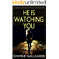 HE IS WATCHING YOU an absolutely gripping crime thriller with a massive twist