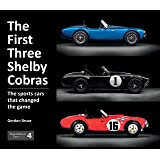 The First Three Shelby Cobras: The sports cars that changed the game (Exceptional Cars, 4)