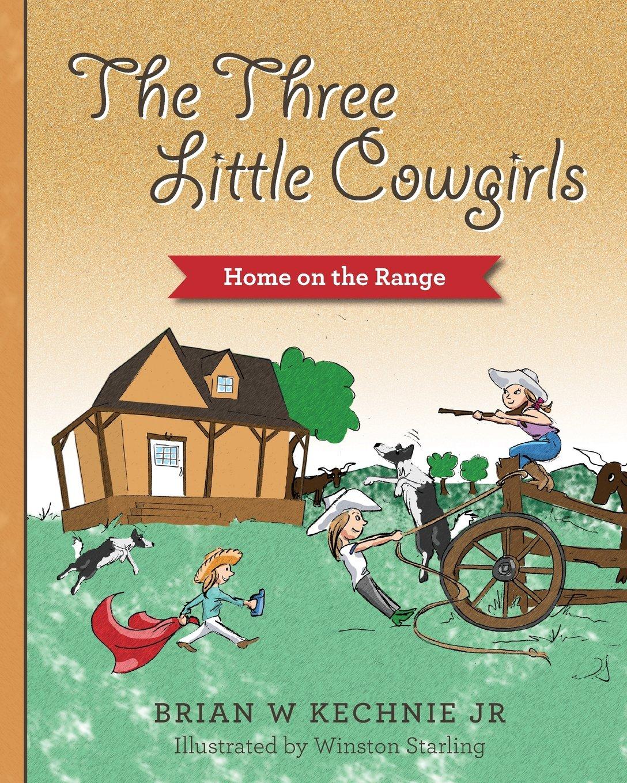 The Three Little Cowgirls: Brian W Kechnie Jr: 9781493645305: Amazon ...