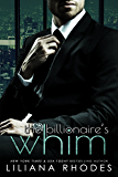 The Billionaire's Whim: His Every Whim Boxed Set