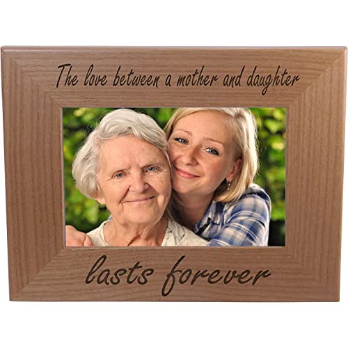 The Love Between A Mother And Daughter Lasts Forever 4x6 Inch Wood Picture Frame - Great