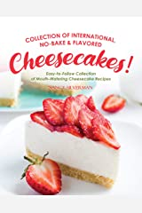 Collection of International, No-Bake & Flavored Cheesecakes!: Easy-to-Follow Collection of Mouth-Watering Cheesecake Recipes Kindle Edition