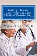 Kidney Disease Common Labs And Medical Terminology: The Patients Perspective (Renal Diet HQ IQ Pre Dialysis Living Book 4) Kindle Edition