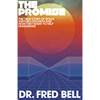 The Promise: The True Story of Space Visitors on Earth and How They Want to Help Humankind