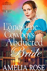 The Lonesome Cowboy's Abducted Bride: Historical Western Mail Order Bride Romance (Montana Westward Brides Book 3) Kindle Edition