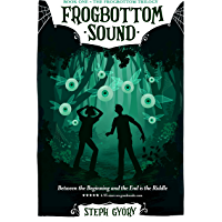 Frogbottom Sound: Between the Beginning and the End is the Riddle (Frogbottom Trilogy Book 1)