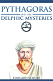PYTHAGORAS AND THE DELPHIC MYSTERIES (The philosopher thought, and the modern esoteric interpretation of his legacy) - Annotated Greek and Roman Literature influence Across many cultures