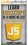 JavaScript: Learn JavaScript in 24 Hours or Less - A Beginner's Guide To Learning JavaScript Programming Now (JavaScript, JavaScript Programming)