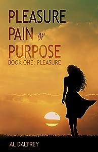 Pleasure, Pain or Purpose: Book One: Pleasure