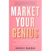Market Your Genius: How to Generate New Leads, Get Dream Customers, and Create a Loyal Community