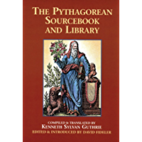 The Pythagorean Sourcebook and Library: An Anthology of Ancient Writings Which Relate to Pythagoras and Pythagorean…