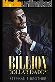BILLION DOLLAR DADDY: A BILLIONAIRE ROMANCE (BILLIONAIRE SERIES Book 1)